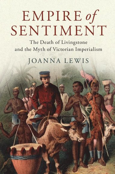 bokomslag Empire of Sentiment: The Death of Livingstone and the Myth of Victorian Imperialism