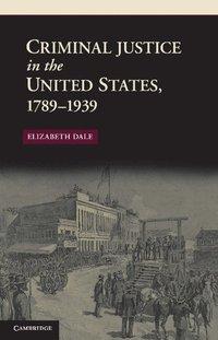 bokomslag Criminal Justice in the United States, 1789-1939