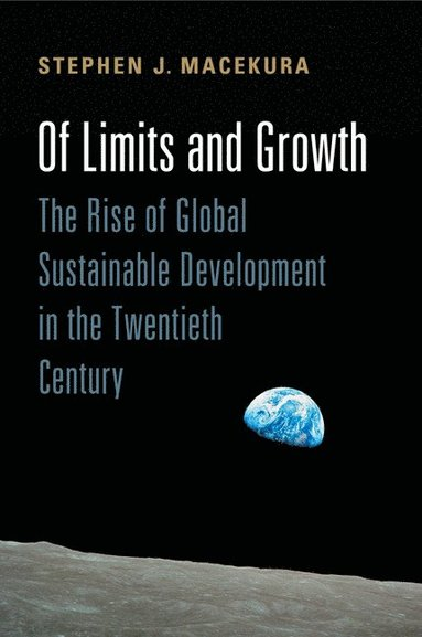 bokomslag Of Limits and Growth: The Rise of Global Sustainable Development in the Twentieth Century