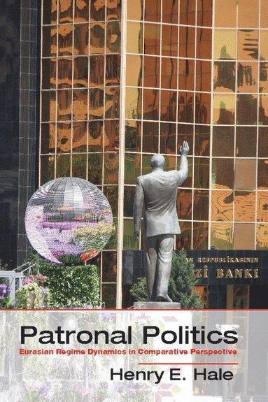 bokomslag Patronal Politics: Eurasian Regime Dynamics in Comparative Perspective