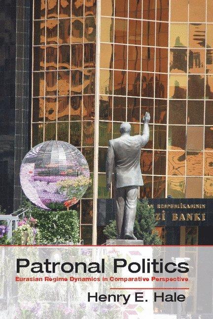 Patronal Politics: Eurasian Regime Dynamics in Comparative Perspective 1