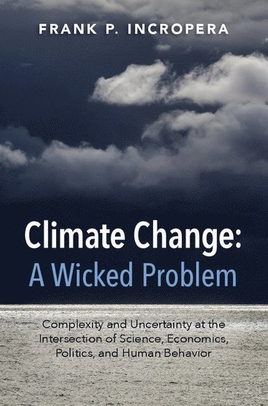 bokomslag Climate Change: Complexity and Uncertainty at the Intersection of Science, Economics, Politics, and Human Behavior