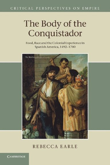 bokomslag The Body of the Conquistador: Food, Race and the Colonial Experience in Spanish America, 1492 1700