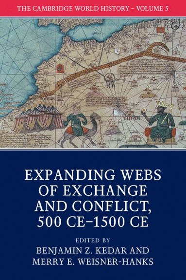bokomslag The Cambridge World History: Volume 5, Expanding Webs of Exchange and Conflict, 500CE-1500CE