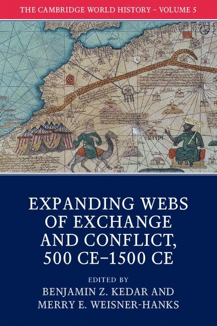 The Cambridge World History: Volume 5, Expanding Webs of Exchange and Conflict, 500CE-1500CE 1