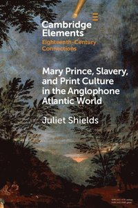 bokomslag Mary Prince, Slavery, and Print Culture in the Anglophone Atlantic World