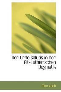 bokomslag Der Ordo Salutis in Der Alt-Lutherischen Dogmatik