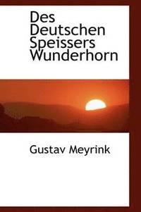 bokomslag Des Deutschen Speissers Wunderhorn