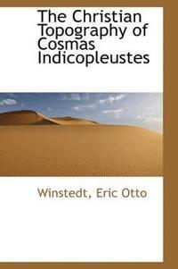 bokomslag The Christian Topography of Cosmas Indicopleustes