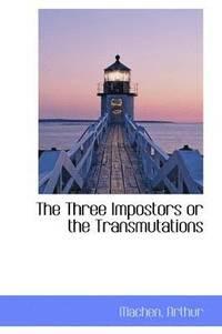 bokomslag The Three Impostors or the Transmutations