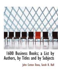 bokomslag 1600 Business Books; A List By Authors, By Titles And By Subjects