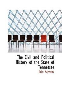 bokomslag The Civil and Political History of the State of Tennessee