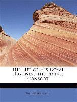 bokomslag The Life of His Royal Highness the Prince Consort