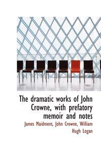 bokomslag Dramatic Works Of John Crowne, With Prefatory Memoir And Notes
