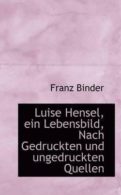 bokomslag Luise Hensel, Ein Lebensbild, Nach Gedruckten Und Ungedruckten Quellen