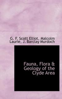 bokomslag Fauna, Flora & Geology Of The Clyde Area