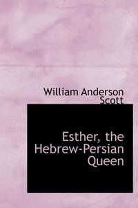 bokomslag Esther, the Hebrew-Persian Queen