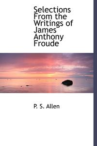 bokomslag Selections from the Writings of James Anthony Froude