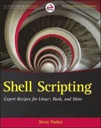 bokomslag Shell Scripting: Expert Recipes for Linux, Bash and More