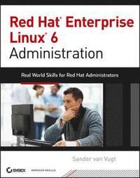 bokomslag Red Hat Enterprise Linux 6 Administration: Real World Skills For Red Hat Administrators