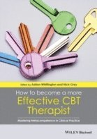bokomslag How to Become a More Effective CBT Therapist: Mastering Metacompetence in Clinical Practice