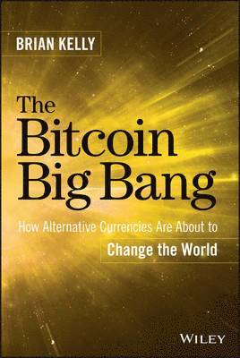 bokomslag The Bitcoin Big Bang: How Alternative Currencies Are About to Change the World