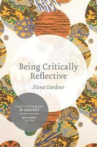 bokomslag Being Critically Reflective: Engaging in Holistic Practice