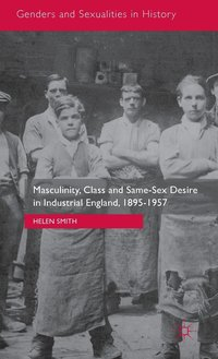 bokomslag Masculinity, Class and Same-Sex Desire in Industrial England, 1895-1957