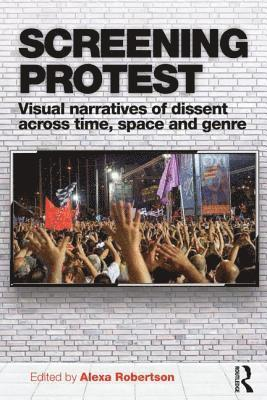bokomslag Screening Protest: Visual narratives of dissent across time, space and genre