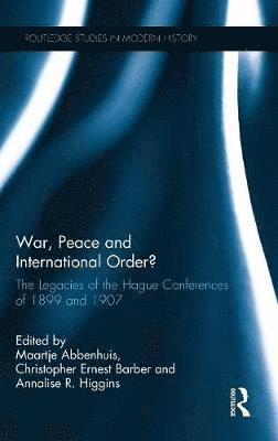 War, peace and international order? - the legacies of the hague conferences 1