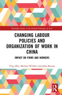 bokomslag Changing Labour Policies and Organization of Work in China