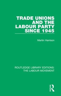 bokomslag Trade Unions and the Labour Party since 1945