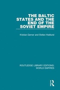 bokomslag The Baltic States and the End of the Soviet Empire