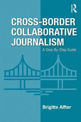 bokomslag Cross-Border Collaborative Journalism: A Step-By-Step Guide