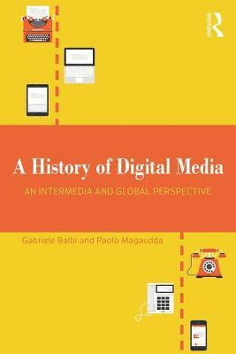 bokomslag A History of Digital Media: An Intermedia and Global Perspective