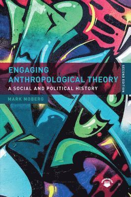 bokomslag Engaging Anthropological Theory: A Social and Political History
