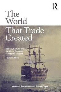 bokomslag The World That Trade Created: Society, Culture, and the World Economy, 1400 to the Present