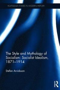 bokomslag The Style and Mythology of Socialism: Socialist Idealism, 1871-1914