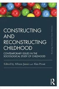 bokomslag Constructing and Reconstructing Childhood: Contemporary issues in the sociological study of childhood
