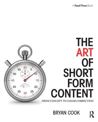 bokomslag The Art of Short Form Content: From Concept to Color Correction