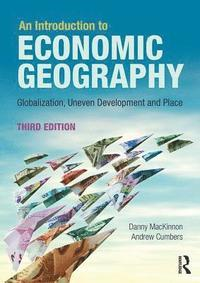 bokomslag An Introduction to Economic Geography: Globalization, Uneven Development and Place
