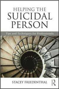 bokomslag Helping the suicidal person - tips and techniques for professionals