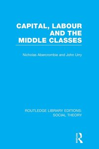 bokomslag Capital, Labour and the Middle Classes