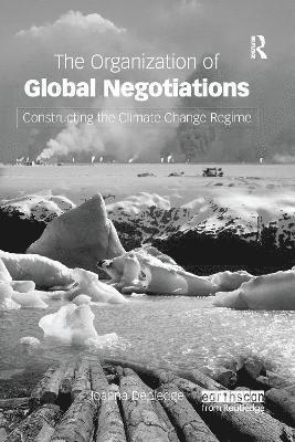 bokomslag The Organization of Global Negotiations: Constructing the Climate Change Regime