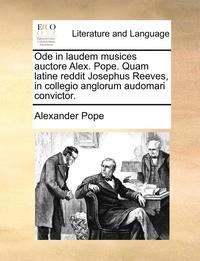 bokomslag Ode in Laudem Musices Auctore Alex. Pope. Quam Latine Reddit Josephus Reeves, in Collegio Anglorum Audomari Convictor.