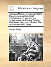bokomslag Harlequin Mungo; Or, a Peep Into the Tower