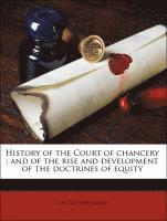 bokomslag History of the Court of Chancery and of the Rise and Development of the Doctrines of Equity