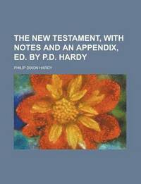 bokomslag The New Testament, with Notes and an Appendix, Ed. by P.D. Hardy