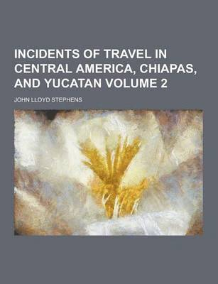 bokomslag Incidents of Travel in Central America, Chiapas, and Yucatan Volume 2
