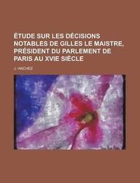bokomslag Etude Sur Les Decisions Notables de Gilles Le Maistre, President Du Parlement de Paris Au Xvie Siecle